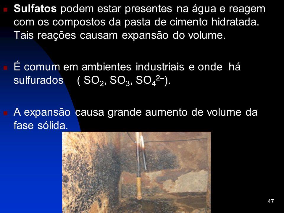 Sulfatos podem estar presentes na água e reagem com os compostos da pasta de cimento hidratada. Tais reações causam expansão do volume.