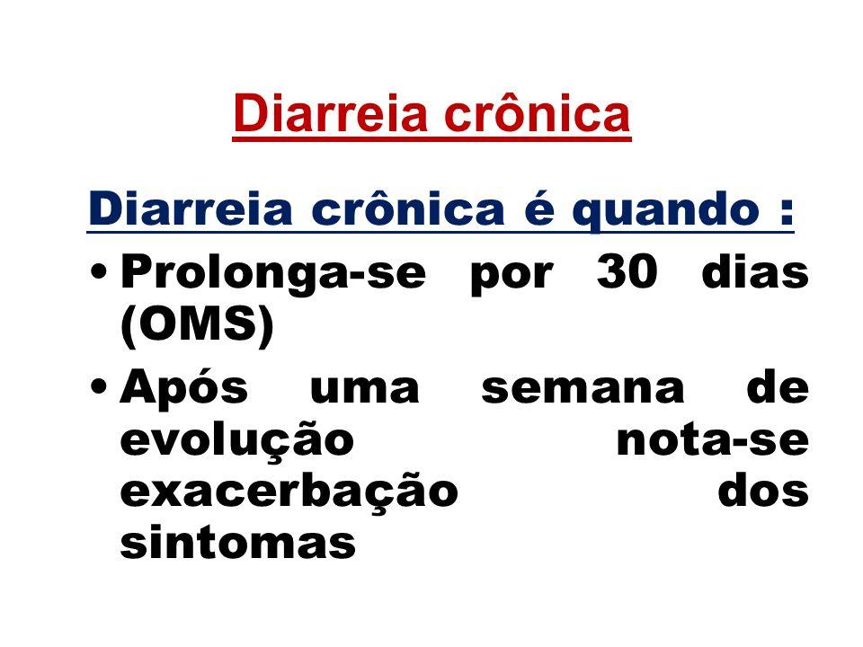 Diarreia crônica Diarreia crônica é quando :