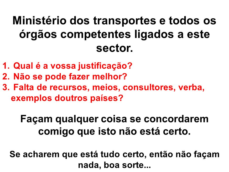 Ministério dos transportes e todos os órgãos competentes ligados a este sector.