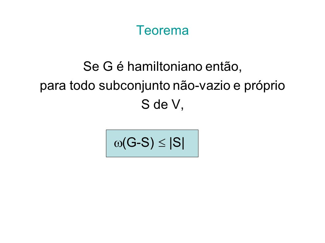 Se G é hamiltoniano então, para todo subconjunto não-vazio e próprio