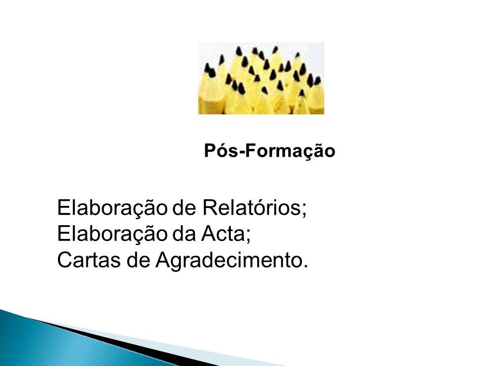 Elaboração de Relatórios; Elaboração da Acta; Cartas de Agradecimento.
