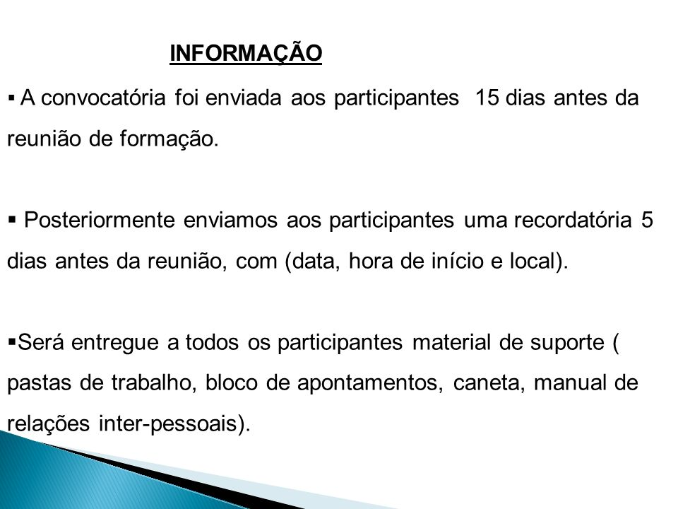 INFORMAÇÃOA convocatória foi enviada aos participantes 15 dias antes da reunião de formação.