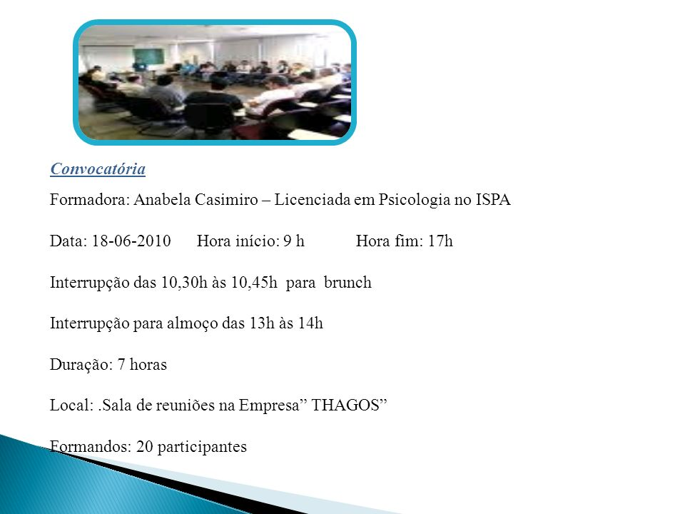 ConvocatóriaFormadora: Anabela Casimiro – Licenciada em Psicologia no ISPA. Data: 18-06-2010 Hora início: 9 h Hora fim: 17h.