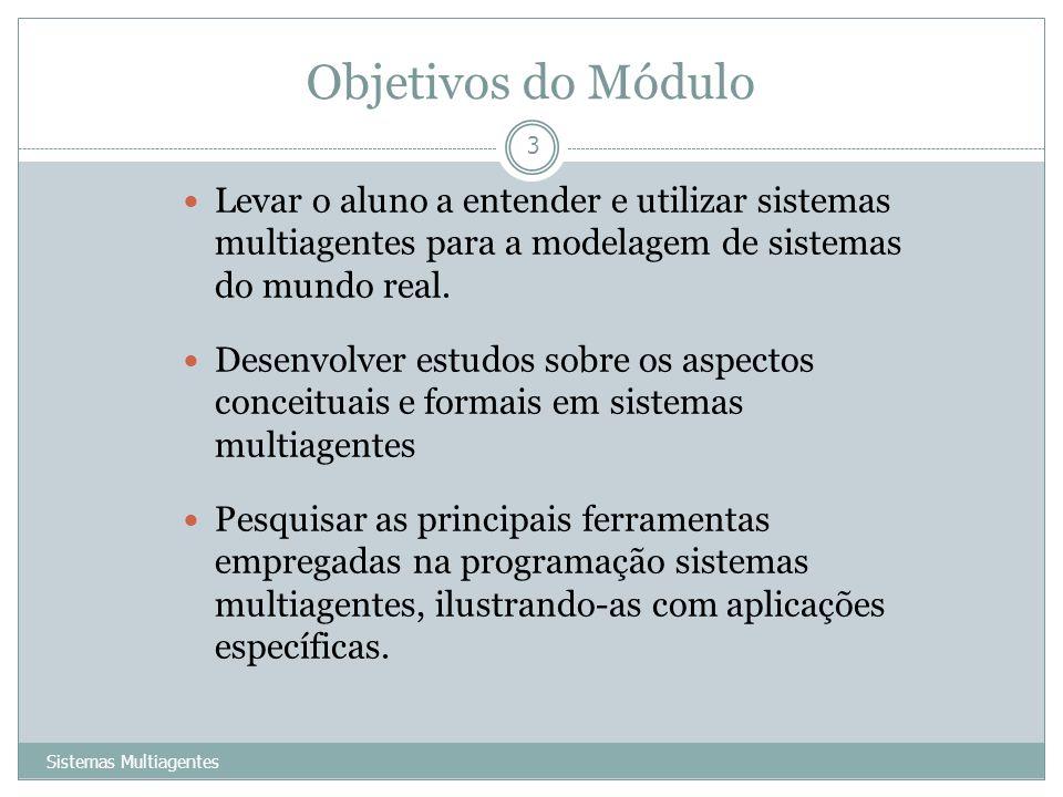 Objetivos do MóduloLevar o aluno a entender e utilizar sistemas multiagentes para a modelagem de sistemas do mundo real.