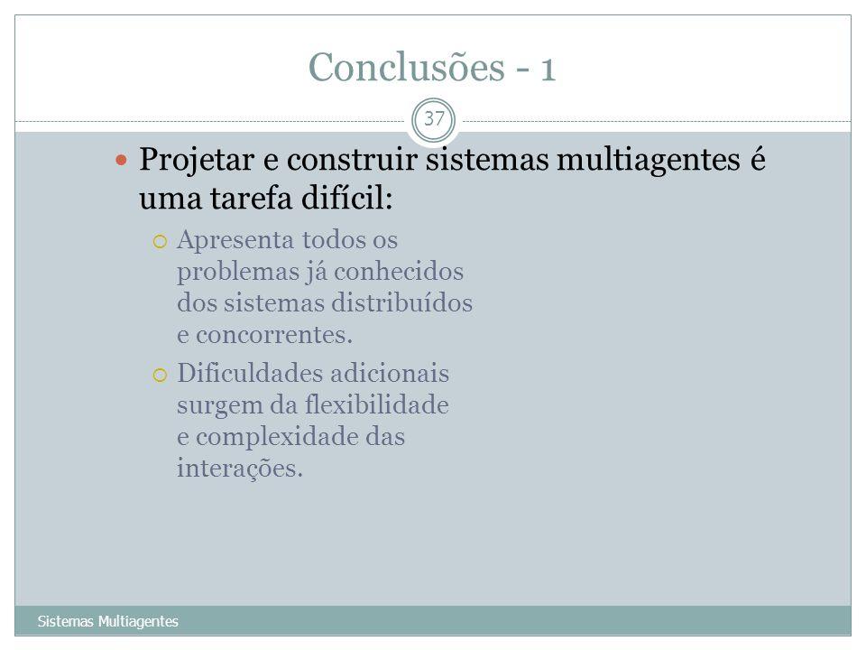 Conclusões - 1 Projetar e construir sistemas multiagentes é uma tarefa difícil: