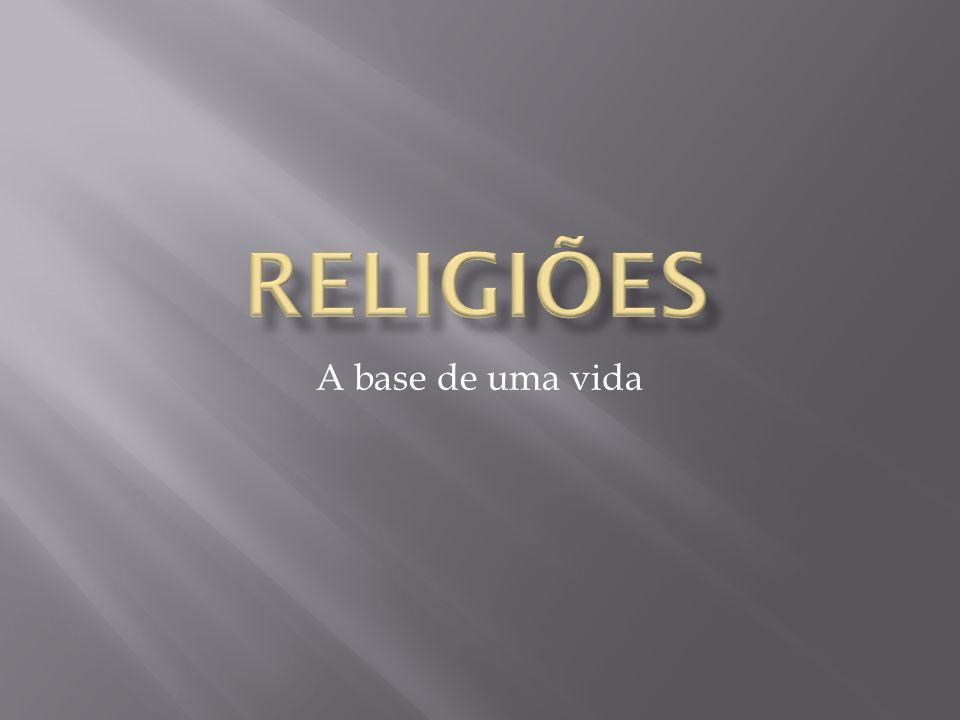 Religiões A base de uma vida