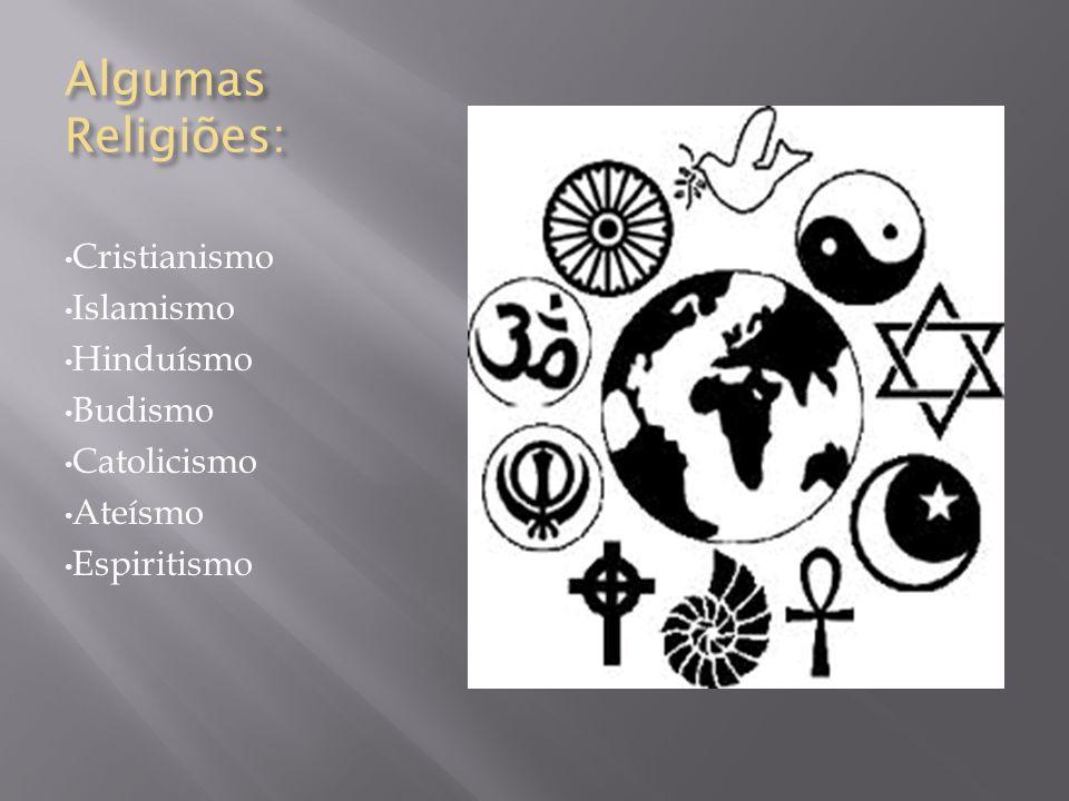 Algumas Religiões: Cristianismo Islamismo Hinduísmo Budismo