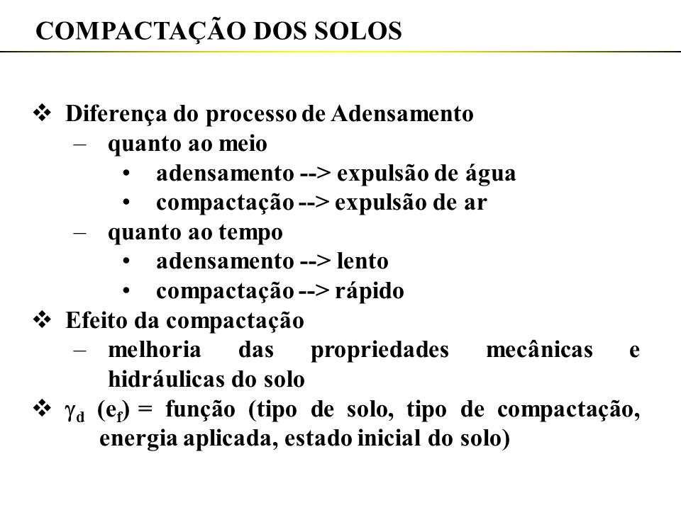 COMPACTAÇÃO DOS SOLOS Diferença do processo de Adensamento