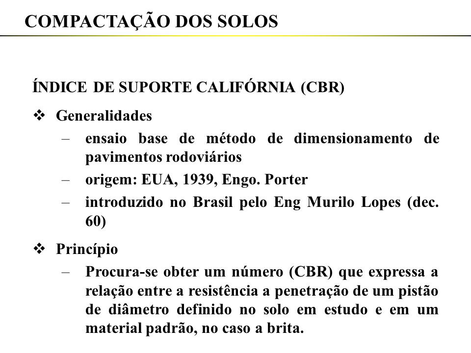 COMPACTAÇÃO DOS SOLOS ÍNDICE DE SUPORTE CALIFÓRNIA (CBR) Generalidades