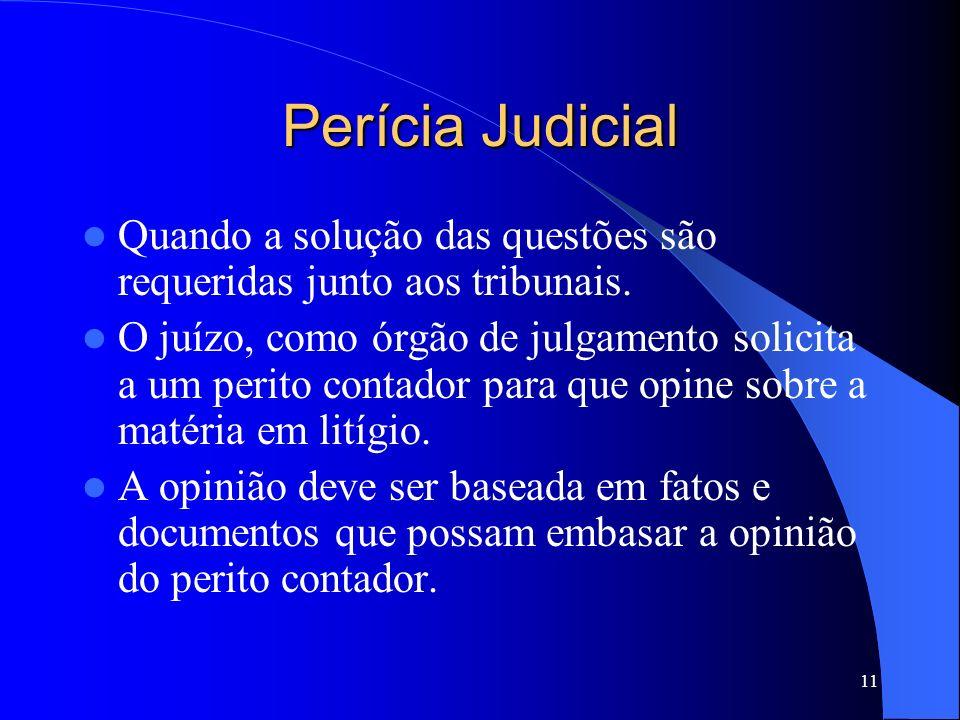 Perícia Judicial Quando a solução das questões são requeridas junto aos tribunais.