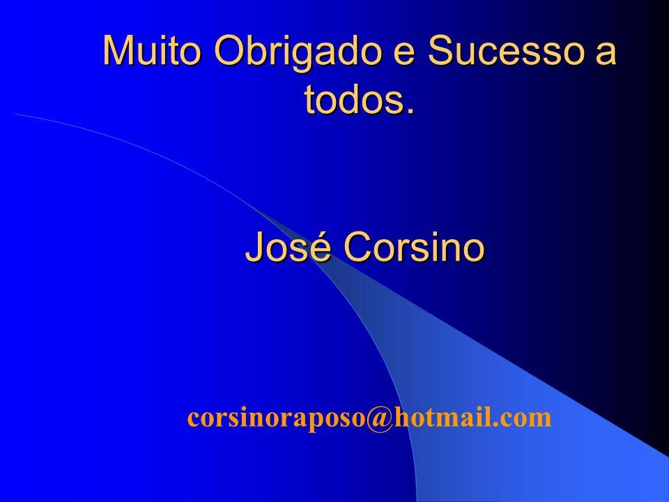 Muito Obrigado e Sucesso a todos. José Corsino
