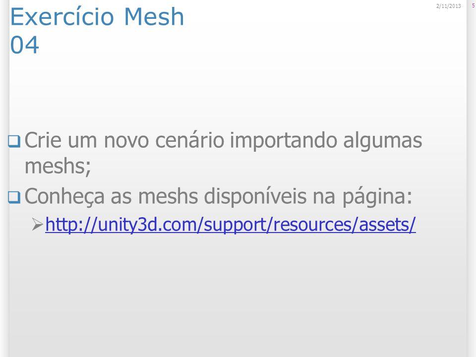 Exercício Mesh 04 Crie um novo cenário importando algumas meshs;