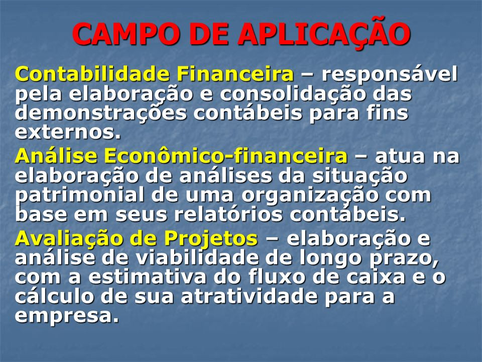 CAMPO DE APLICAÇÃOContabilidade Financeira – responsável pela elaboração e consolidação das demonstrações contábeis para fins externos.
