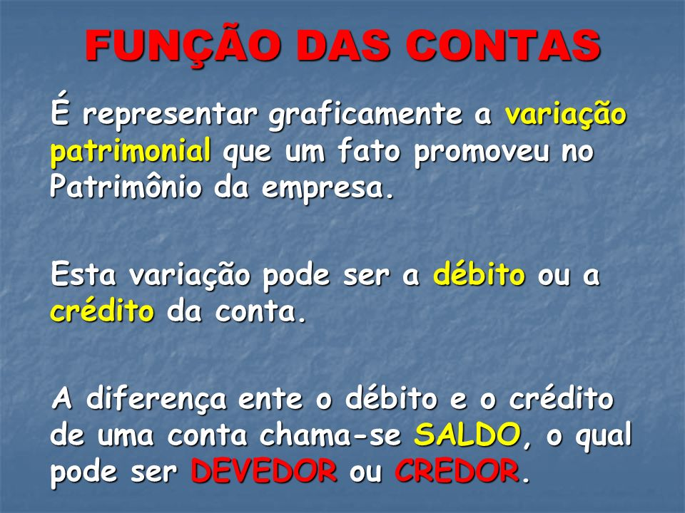 FUNÇÃO DAS CONTASÉ representar graficamente a variação patrimonial que um fato promoveu no Patrimônio da empresa.