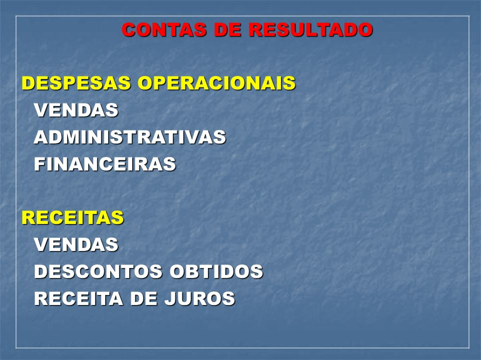 CONTAS DE RESULTADO DESPESAS OPERACIONAIS. VENDAS. ADMINISTRATIVAS. FINANCEIRAS. RECEITAS. DESCONTOS OBTIDOS.