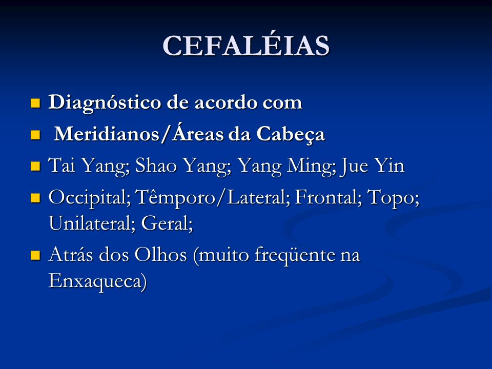 CEFALÉIAS Diagnóstico de acordo com Meridianos/Áreas da Cabeça