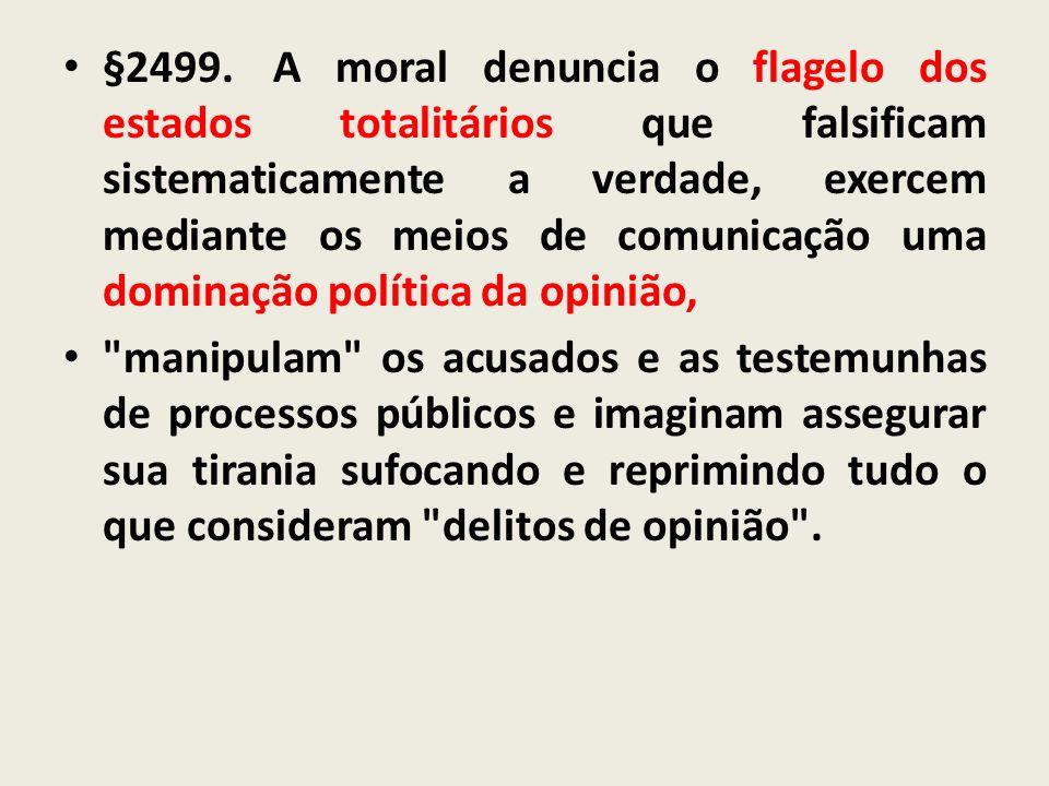 §2499. A moral denuncia o flagelo dos estados totalitários que falsificam sistematicamente a verdade, exercem mediante os meios de comunicação uma dominação política da opinião,