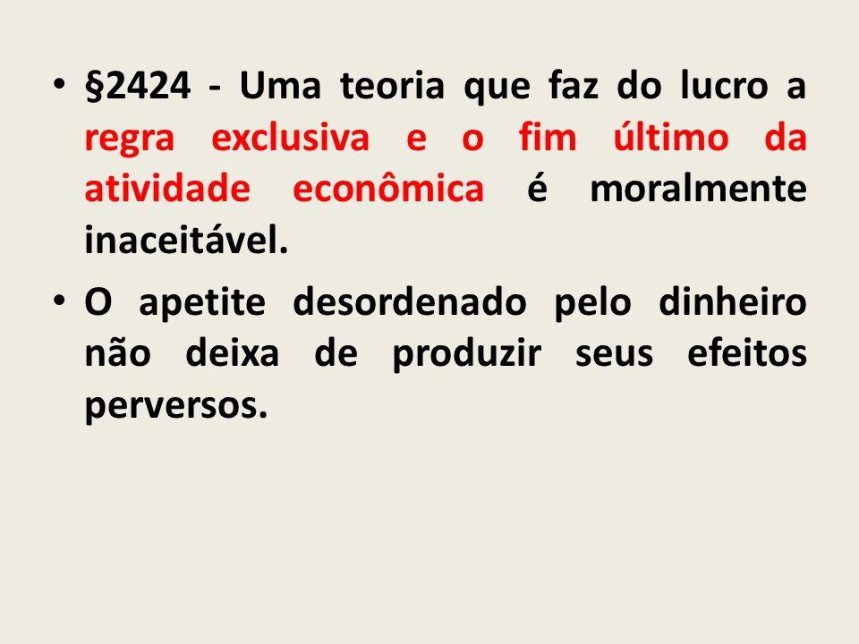 §2424 - Uma teoria que faz do lucro a regra exclusiva e o fim último da atividade econômica é moralmente inaceitável.