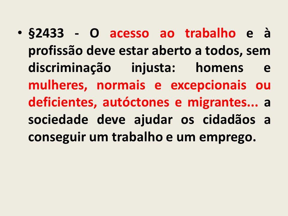 §2433 - O acesso ao trabalho e à profissão deve estar aberto a todos, sem discriminação injusta: homens e mulheres, normais e excepcionais ou deficientes, autóctones e migrantes...