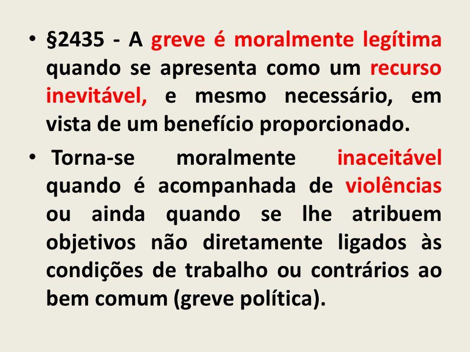 §2435 - A greve é moralmente legítima quando se apresenta como um recurso inevitável, e mesmo necessário, em vista de um benefício proporcionado.