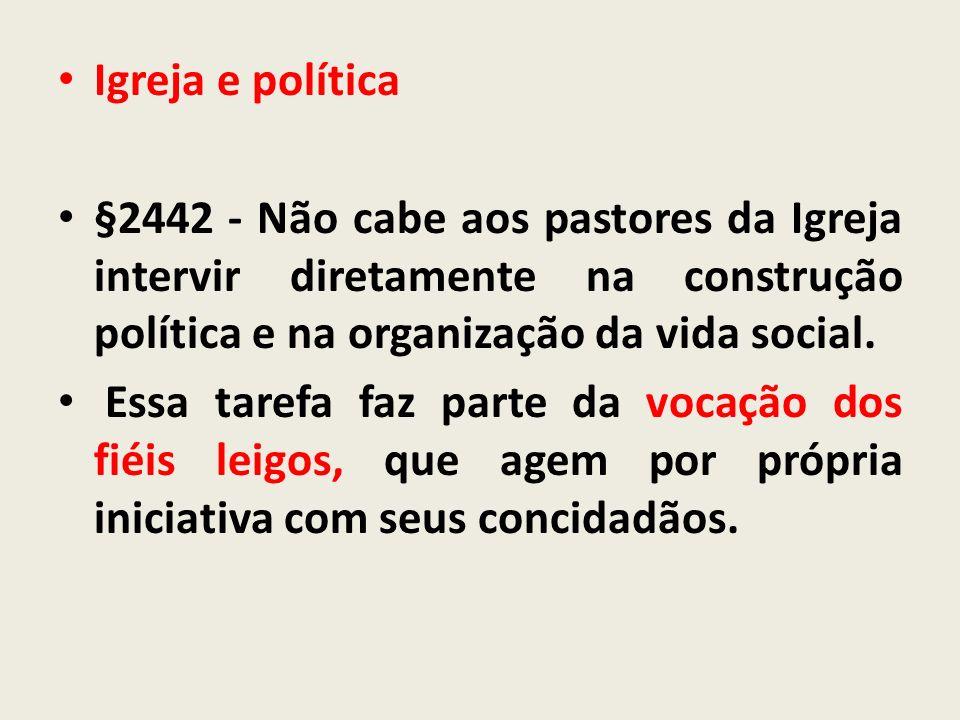 Igreja e política§2442 - Não cabe aos pastores da Igreja intervir diretamente na construção política e na organização da vida social.
