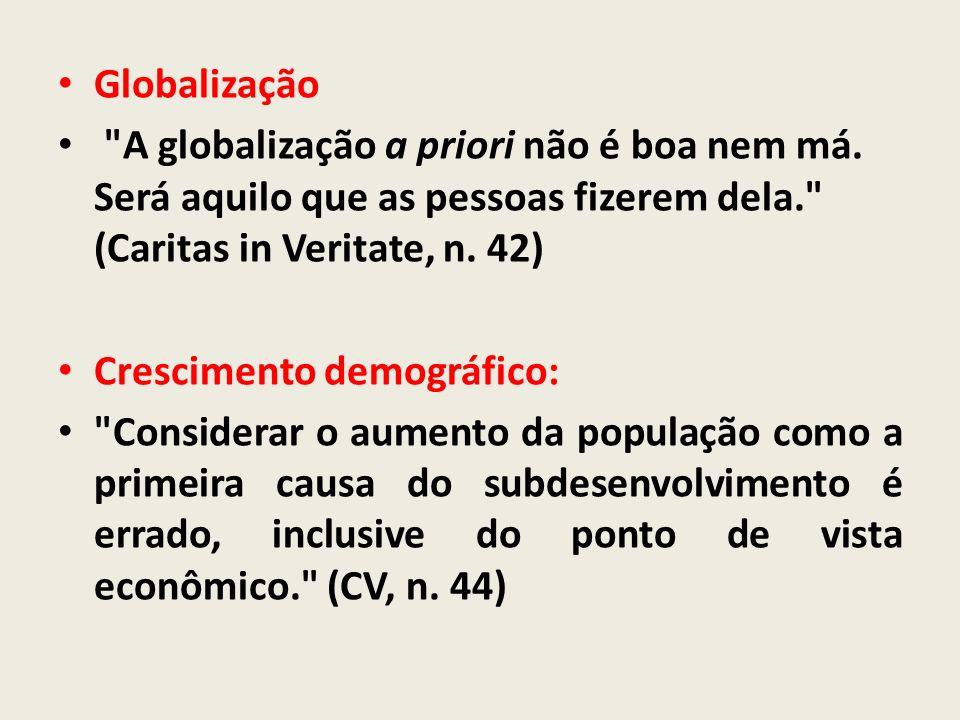 Globalização A globalização a priori não é boa nem má. Será aquilo que as pessoas fizerem dela. (Caritas in Veritate, n. 42)
