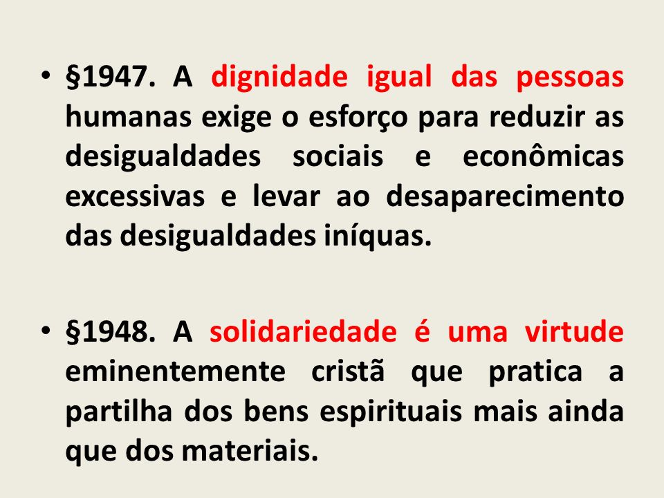 §1947. A dignidade igual das pessoas humanas exige o esforço para reduzir as desigualdades sociais e econômicas excessivas e levar ao desaparecimento das desigualdades iníquas.