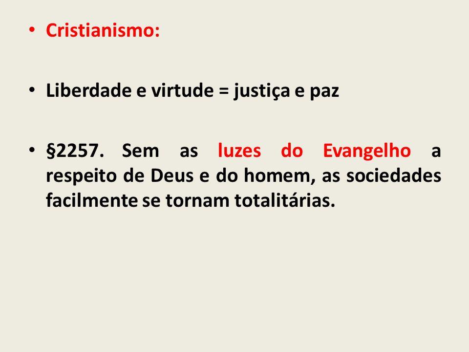 Cristianismo:Liberdade e virtude = justiça e paz.
