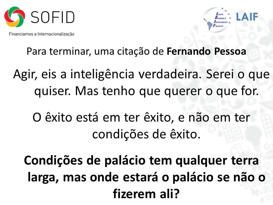 Para terminar, uma citação de Fernando Pessoa