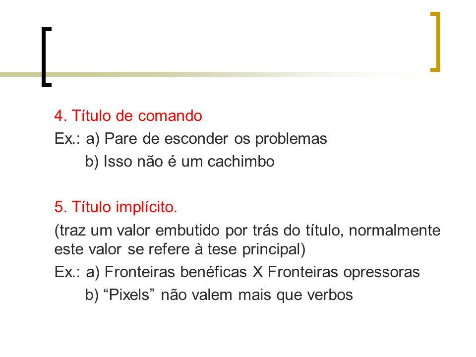 4. Título de comando Ex.: a) Pare de esconder os problemas b) Isso não é um cachimbo 5.