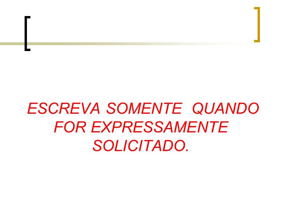 ESCREVA SOMENTE QUANDO FOR EXPRESSAMENTE SOLICITADO.