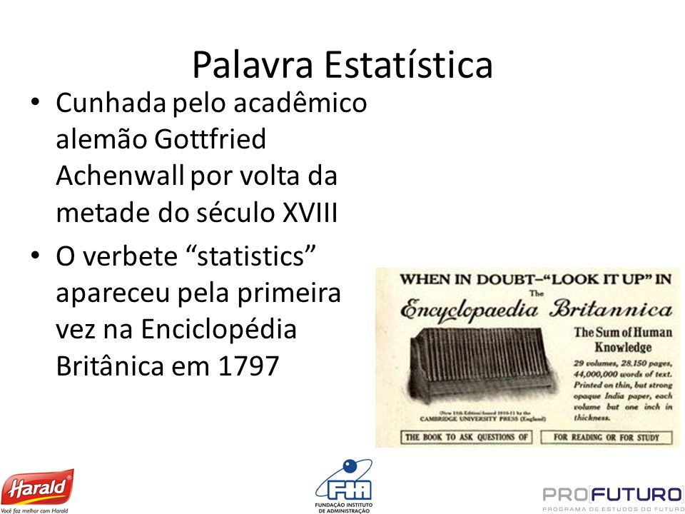 Palavra EstatísticaCunhada pelo acadêmico alemão Gottfried Achenwall por volta da metade do século XVIII.