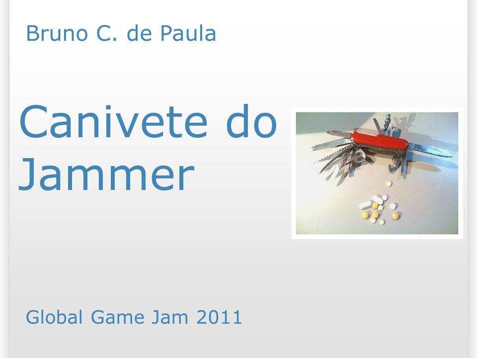 Canivete do Jammer Bruno C. de Paula Global Game Jam 2011 25/07/09