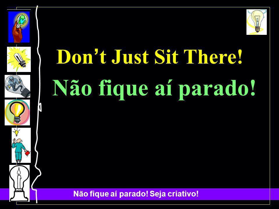 Don't Just Sit There! Não fique aí parado!