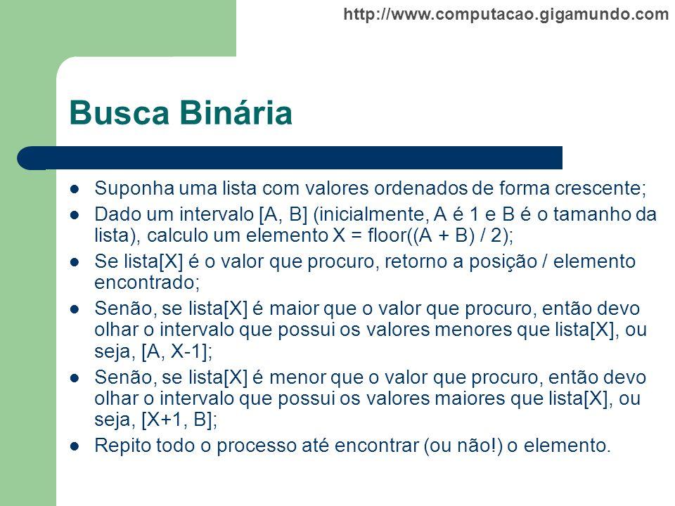 Busca Binária Suponha uma lista com valores ordenados de forma crescente;