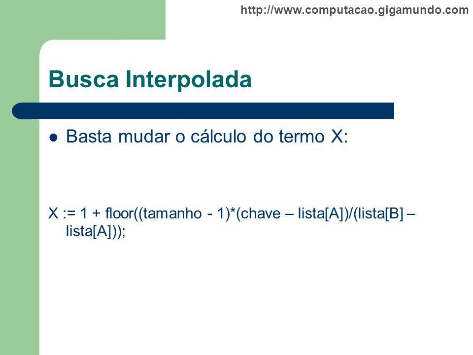 Busca Interpolada Basta mudar o cálculo do termo X: