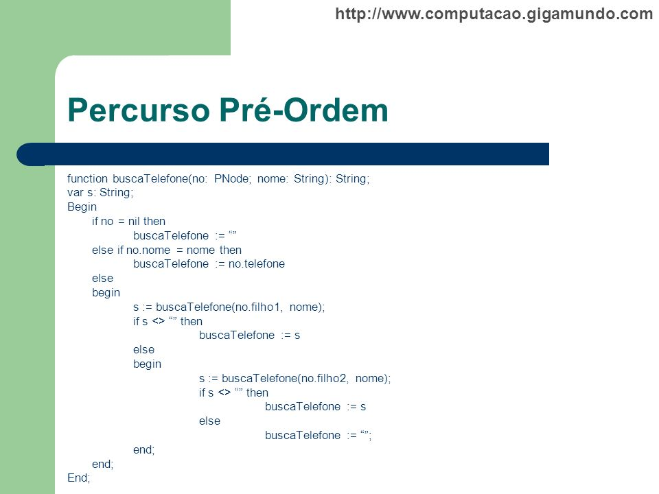 Percurso Pré-Ordemfunction buscaTelefone(no: PNode; nome: String): String; var s: String; Begin. if no = nil then.