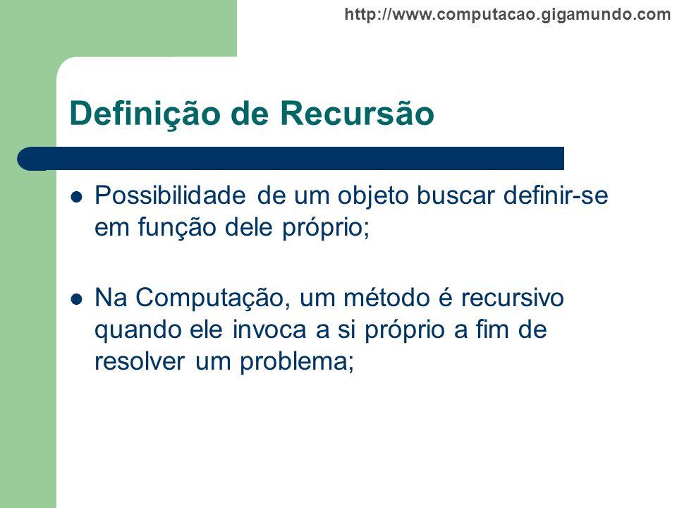 Definição de Recursão Possibilidade de um objeto buscar definir-se em função dele próprio;
