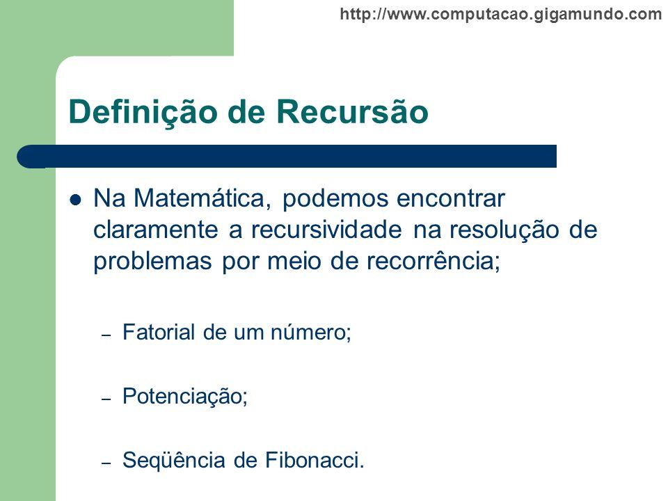 Definição de Recursão Na Matemática, podemos encontrar claramente a recursividade na resolução de problemas por meio de recorrência;