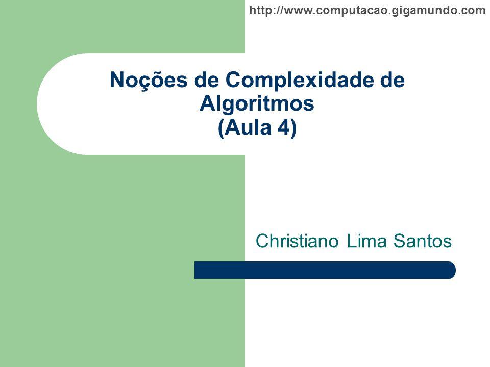 Noções de Complexidade de Algoritmos (Aula 4)