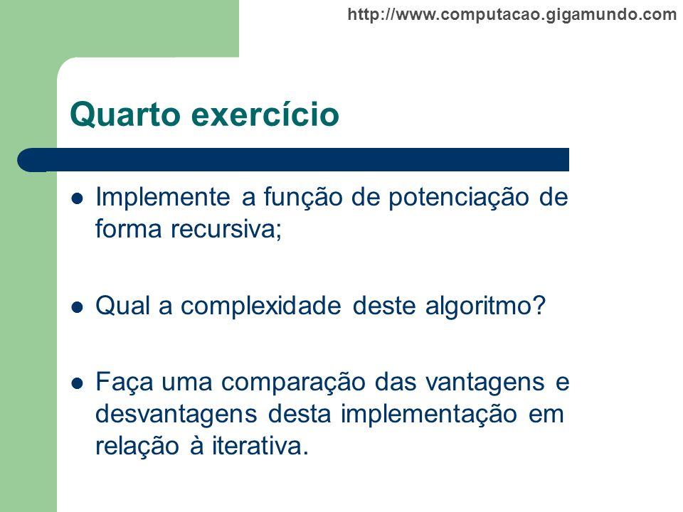 Quarto exercício Implemente a função de potenciação de forma recursiva; Qual a complexidade deste algoritmo