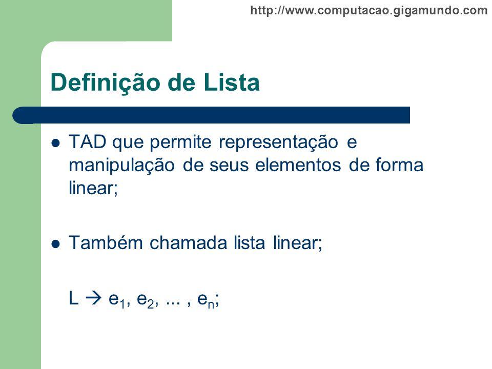 Definição de Lista TAD que permite representação e manipulação de seus elementos de forma linear; Também chamada lista linear;