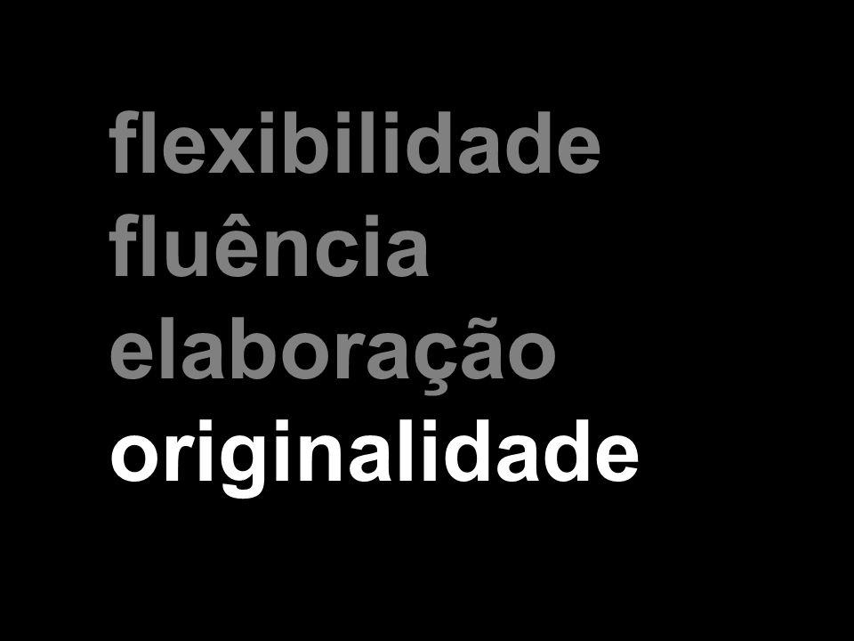 flexibilidade fluência elaboração originalidade