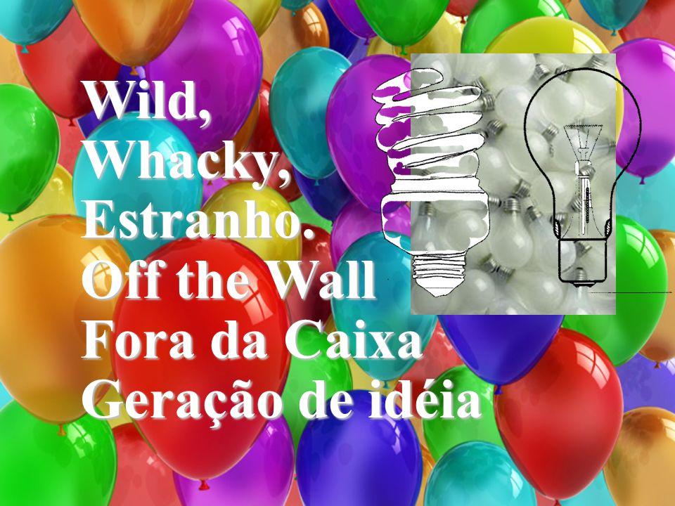 Wild, Whacky, Estranho. Off the Wall Fora da Caixa Geração de idéia