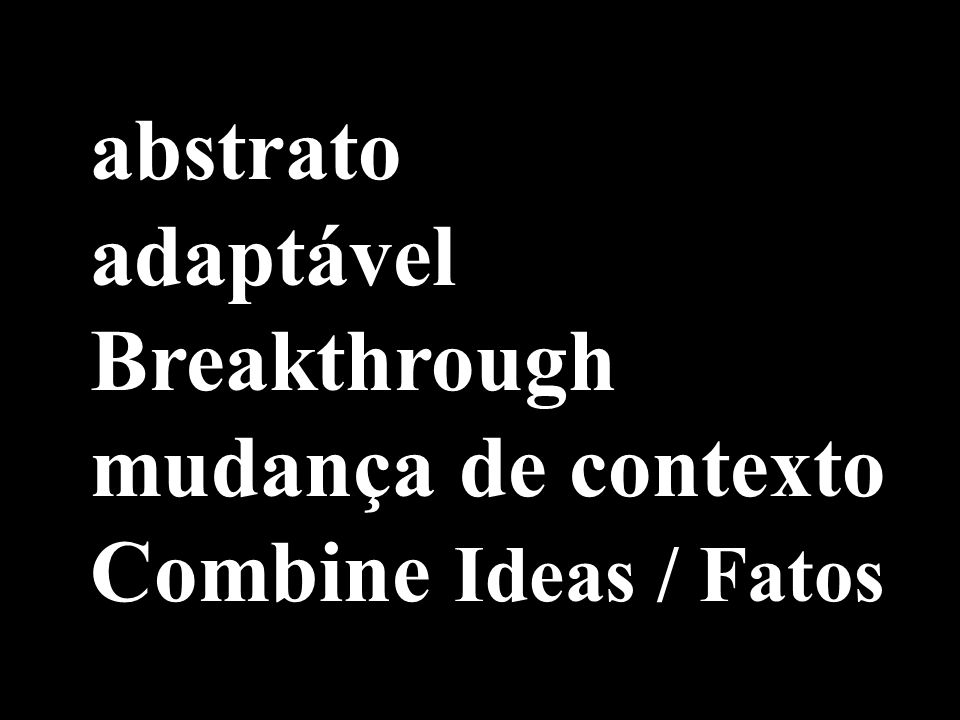 abstrato adaptável Breakthrough mudança de contexto Combine Ideas / Fatos