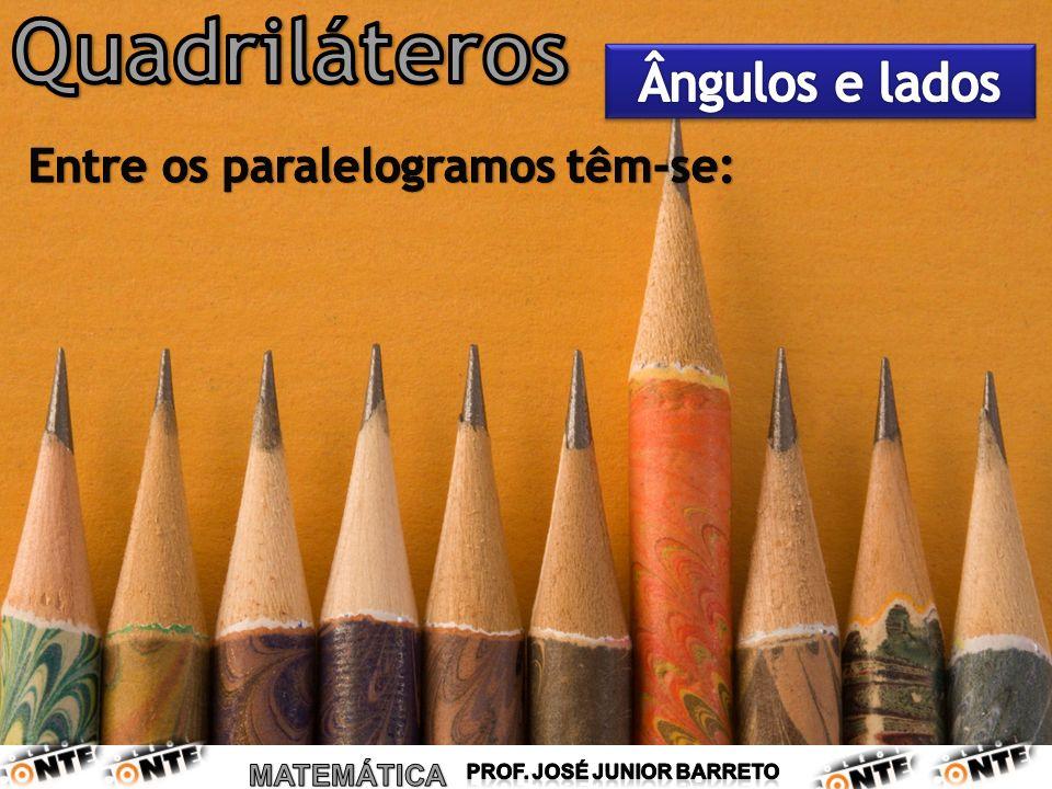 Quadriláteros Ângulos e lados Entre os paralelogramos têm-se: