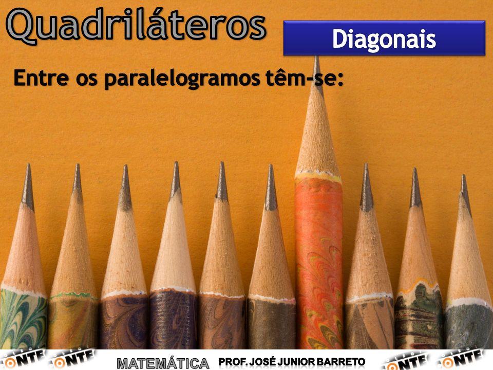 Quadriláteros Diagonais Entre os paralelogramos têm-se: