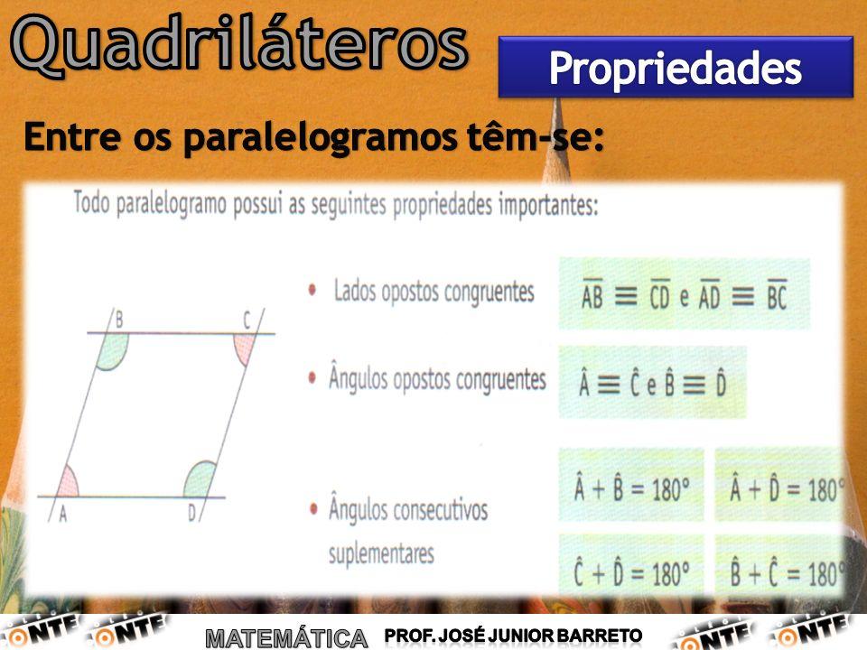 Quadriláteros Propriedades Entre os paralelogramos têm-se: