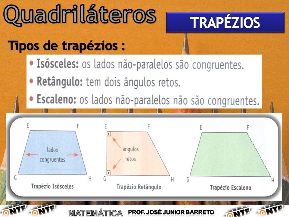 Quadriláteros TRAPÉZIOS Tipos de trapézios :