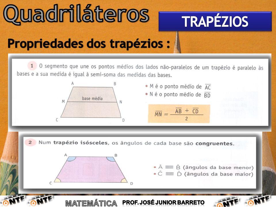 Quadriláteros TRAPÉZIOS Propriedades dos trapézios :